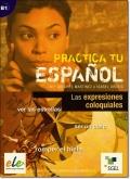 PRACTICA TU ESPANOL: LAS EXPRESIONES COLOQUIALES (Nivel B1)