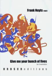 Nuyts , Frank - Give Me Your Bunch of Fives for 3 Marimbas (スコア・パート譜セット)