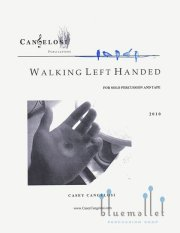 Cangelosi , Casey - Walking Left Handed for Solo Percussion and Tape