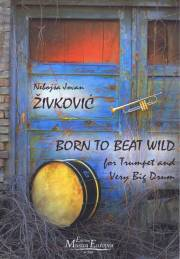 Zivkovic , Nebojsa Jovan - Born to Beat Wild for Trumpet and Very Big Drum