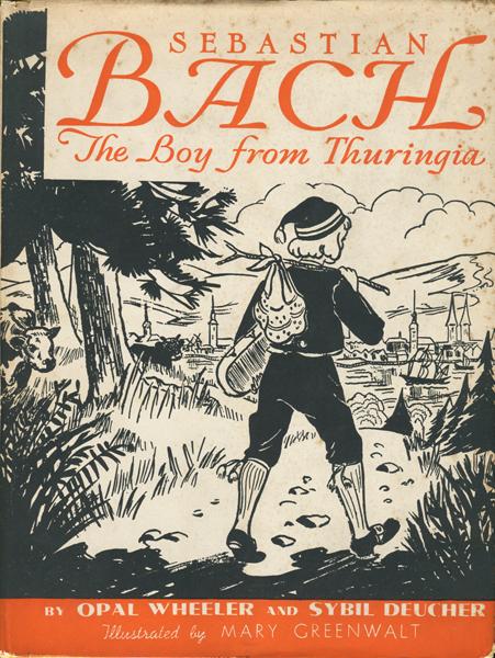 Opal Wheeler and Sybil Deucher: Sebastian Bach The Boy from Thuringia