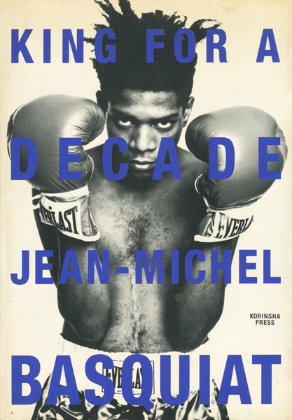 JEAN-MICHEL BASQUIAT: KING FOR A DECADE