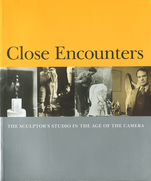 Close Encounters — The Sculptor's Studio in The Age of The Camera —