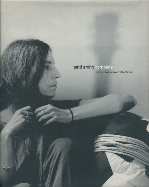 Patti Smith: Complete - Lyrics, Notes and Reflections