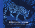 Fierce and Fragile - Big cats in the art of Robert Dallet