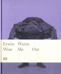 Erwin Wurm: Wear Me Out