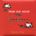 Martin Parr: From our house to your house