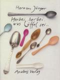 Herman Junger: Herbei, herbei, was Loffel sei...