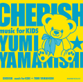 CHERISH  Music for kids  yumi yamanishi��CD)