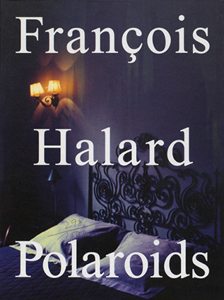 フランソワ・ハラルド写真集 : FRANCOIS HALARD : POLAROIDS