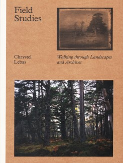 クリステル・リバス写真集 : CHRYSTEL LEBAS : FIELD STUDIES : WALKING THROUGH LANDSCAPES AND ARCHIVES