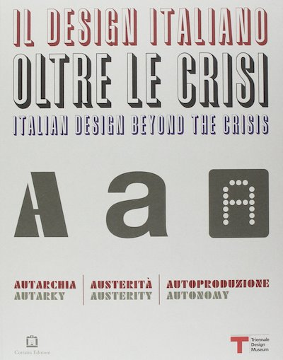 ITALIAN DESIGN BEYOND THE CRISIS: AUTARKY, AUSTERITY, AUTONOMY