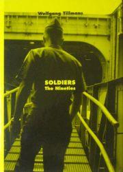 �ڸŽ�ۥ�����ե����ƥ���ޥ̿��� : WOLFGANG TILLMANS : SOLDIERS THE NINETIES