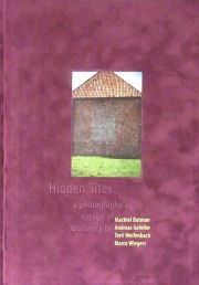 HIDDEN SITES A PHOTOGRAPHICAL VOYAGE OF DISCOVERY BY MACHIEL BOTMAN ANDREAS GEFELLER TERRI WEIFENBACH MARCO WIEGERS
