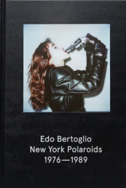 ���ɡ��٥�ȥ��ꥪ�̿��� : EDO BERTOGLIO : NEW YORK POLAROIDS 1976-1989