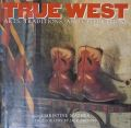 TRUE WEST : ARTS, TRADITIONS, AND CELEBRATIONS
