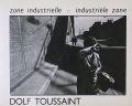 ドルフ・トゥーサント写真集 : DOLF TOUSSAINT : ZONE INDUSTRIELLE / INDUSTRIELE ZONE