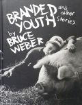 【古本】ブルース・ウェーバー写真集 : BRANDED YOUTH AND OTHER STORIES BY BRUCE WEBER