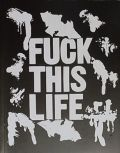 FUCK THIS LIFE : EAT SHIT DIE
