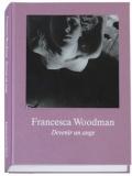 フランチェスカ・ウッドマン写真集 : FRANCESCA WOODMAN : DEVENIR UN ANGE