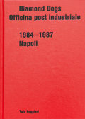 �ȥåƥ����른���å�̿��� : DIAMOND DOGS : OFFICINA POST INDUSTRIALE 1984—1987 NAPOLI