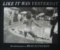 LIKE IT WAS YESTERDAY THE PHOTOGRAPHS OF BRAD ELTERMAN