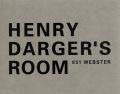ヘンリー・ダーガーの部屋 : HENRY DARGER'S ROOM 851 WEBSTER