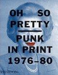 OH SO PRETTY : PUNK IN PRINT 1976-1980