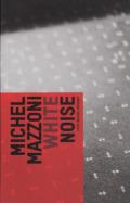 �ߥ����롦�ޥåĥ����˼̿��� : MICHEL MAZZONI : WHITE NOISE