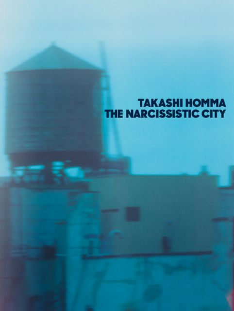 【古本】ホンマタカシ写真集 : TAKASHI HOMMA : THE NARCISSISTIC CITY