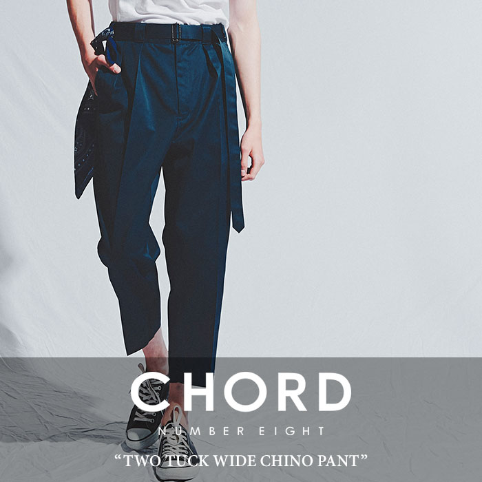 CHORD NUMBER EIGHT(コードナンバーエイト) TWO TUCK WIDE CHINO PANT 【2018SUMMER先行予約】 【送料無料】【キャンセル不可】