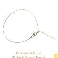 レデッサンドゥデュー 112 シンプル チェーン 切りっぱなし 華奢ブレスレット 18金,les desseins de DIEU Double Stranded Bracelet K18