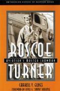 ★Roscoe Turner : Aviation's Master Showman (Smithsonian History of Aviation Series)