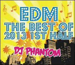 【SALE】【セール商品】DJ PHANTOM / EDM -THE BEST OF 2013 1ST HALF- [国内盤MIXCD]