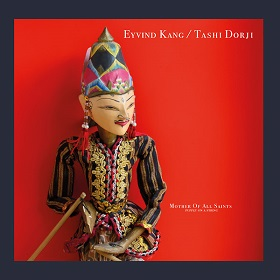 Eyvind Kang , Tashi Dorji / Mother Of All Saints (Puppets On A String)