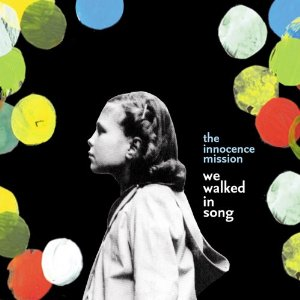 Innocence Mission / We Walked in Song