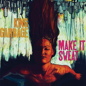 King Garbage / Make It Sweat