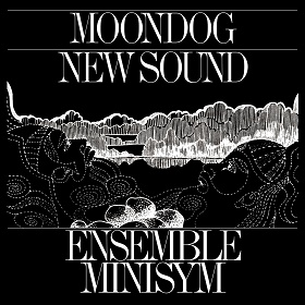 Ensemble Minisym / Moondog New Sound