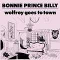 Bonnie Prince Billy / Wolfroy Goes to Town