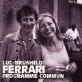 Luc + Brunhild Ferrari / Programme Commun