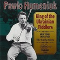 Pawlo Humeniuk / King of the Ukrainian Fiddlers