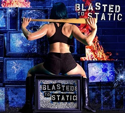 BLASTED TO STATIC (International) / Blasted To Static