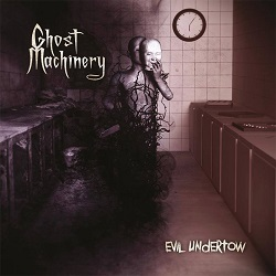 GHOST MACHINERY (Finland) / Evil Undertow