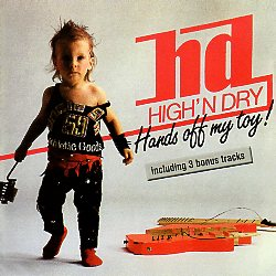 HIGH 'N DRY (Germany) / Hands Off My Toy! + 3