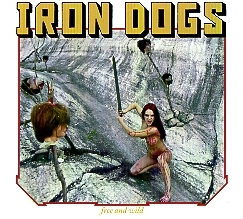 IRON DOGS (Canada) / Free And Wild
