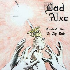 BAD AXE (US) / Contradiction To The Rule