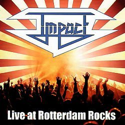 IMPACT (Netherlands) / Live At Rotterdam Rocks