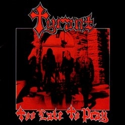 TYRANT (US) / Too Late To Pray + 5 (2015 reissue)