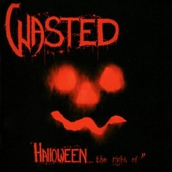 WASTED (Denmark) / Halloween... The Night Of + Final Convulsion