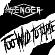 AVENGER (UK) / Too Wild To Tame c/w On The Rocks
